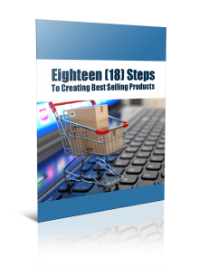 Eighteen          Steps To Creating Best Selling Products