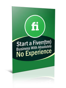 Start A Fiverr Business With Absolutely No Experience
