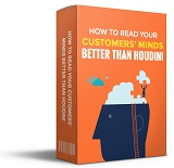 How To Read Your Customers Minds Better Than Houdini